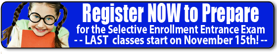 Register NOW to prepare for the Selective Enrollment Exam: 2014-15